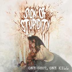 "Sick Of Stupidity ""One Shot, One Kill"" (10"")"